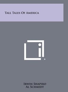 Tall Tales of America by Irwin Shapiro, Al Schmidt (9781258484897) - HardCover - Modern & Contemporary Fiction Literature