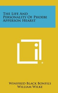 The Life and Personality of Phoebe Apperson Hearst by Winifred Black Bonfils, William Wilke (9781258485054) - HardCover - Modern & Contemporary Fiction Literature