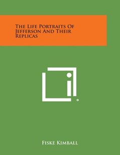 The Life Portraits of Jefferson and Their Replicas by Fiske Kimball (9781258564513) - PaperBack - Modern & Contemporary Fiction Literature
