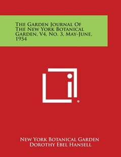 The Garden Journal of the New York Botanical Garden, V4, No. 3, May-June, 1954 by New York Botanical Garden, Dorothy Ebel Hansell (9781258701826) - PaperBack - Modern & Contemporary Fiction Literature
