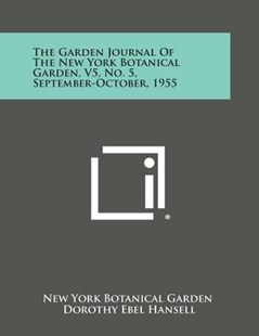 The Garden Journal of the New York Botanical Garden, V5, No. 5, September-October, 1955 by New York Botanical Garden, Dorothy Ebel Hansell (9781258701857) - PaperBack - Modern & Contemporary Fiction Literature