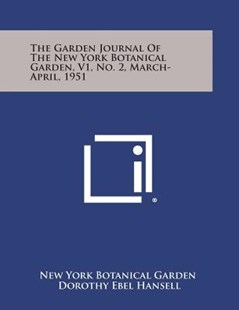 The Garden Journal of the New York Botanical Garden, V1, No. 2, March-April, 1951 by New York Botanical Garden, Dorothy Ebel Hansell (9781258710965) - PaperBack - Modern & Contemporary Fiction Literature