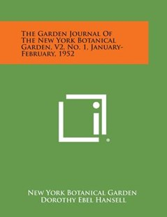 The Garden Journal of the New York Botanical Garden, V2, No. 1, January-February, 1952 by New York Botanical Garden, Dorothy Ebel Hansell, Ruth V Caviston (9781258711306) - PaperBack - Modern & Contemporary Fiction Literature