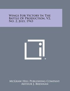 Wings for Victory in the Battle of Production, V2, No. 2, July, 1943 by McGraw-Hill, McGraw-Hill (9781258755805) - PaperBack - Modern & Contemporary Fiction Literature