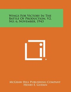 Wings for Victory in the Battle of Production, V2, No. 6, November, 1943 by McGraw-Hill, McGraw-Hill (9781258755836) - PaperBack - Modern & Contemporary Fiction Literature