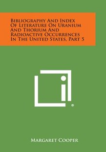 Bibliography and Index of Literature on Uranium and Thorium and Radioactive Occurrences in the United States, Part 5 by Margaret Cooper (9781258807344) - PaperBack - Modern & Contemporary Fiction Literature