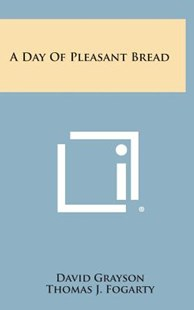 A Day of Pleasant Bread by David Grayson, Thomas J Fogarty (9781258828837) - HardCover - Modern & Contemporary Fiction Literature