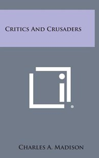 Critics and Crusaders by Charles A Madison (9781258851996) - HardCover - Modern & Contemporary Fiction Literature