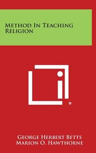 Method in Teaching Religion by George Herbert Betts, Marion O Hawthorne (9781258892203) - HardCover - Modern & Contemporary Fiction Literature