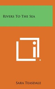 Rivers to the Sea by Sara Teasdale (9781258909420) - HardCover - Poetry & Drama Poetry