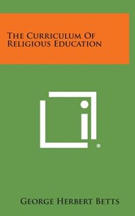 The Curriculum of Religious Education by George Herbert Betts (9781258929022) - HardCover - Modern & Contemporary Fiction Literature