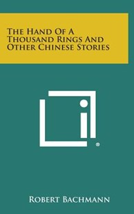The Hand of a Thousand Rings and Other Chinese Stories by Robert Bachmann (9781258935108) - HardCover - Modern & Contemporary Fiction Literature