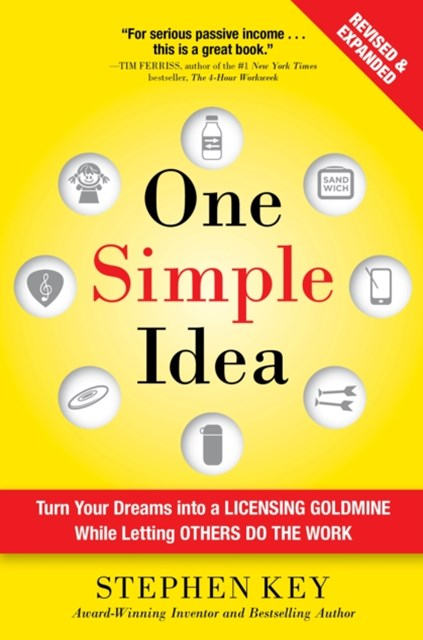 One Simple Idea, Revised and Expanded Edition: Turn Your Dreams into a Licensing Goldmine While Let