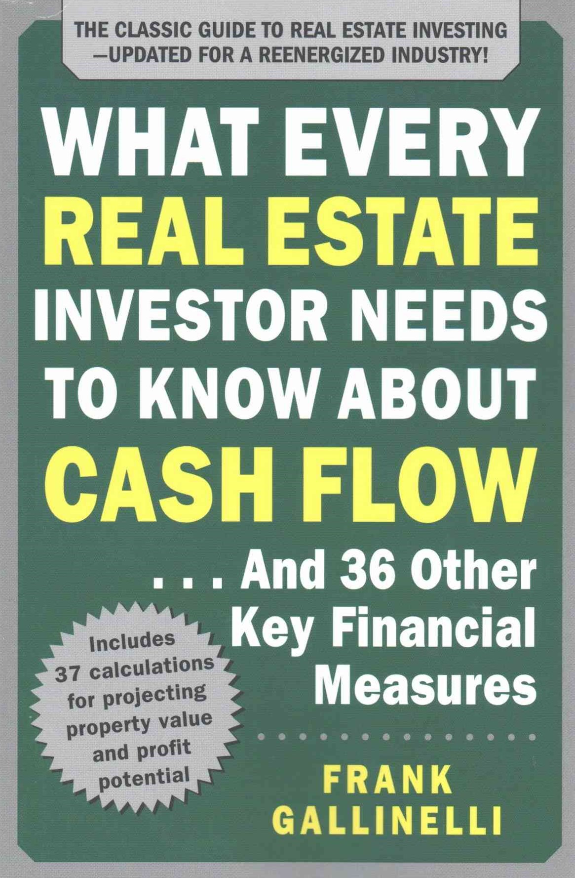 What Every Real Estate Investor Needs to Know about Cash Flow... and 36 Other Key Financial Measure