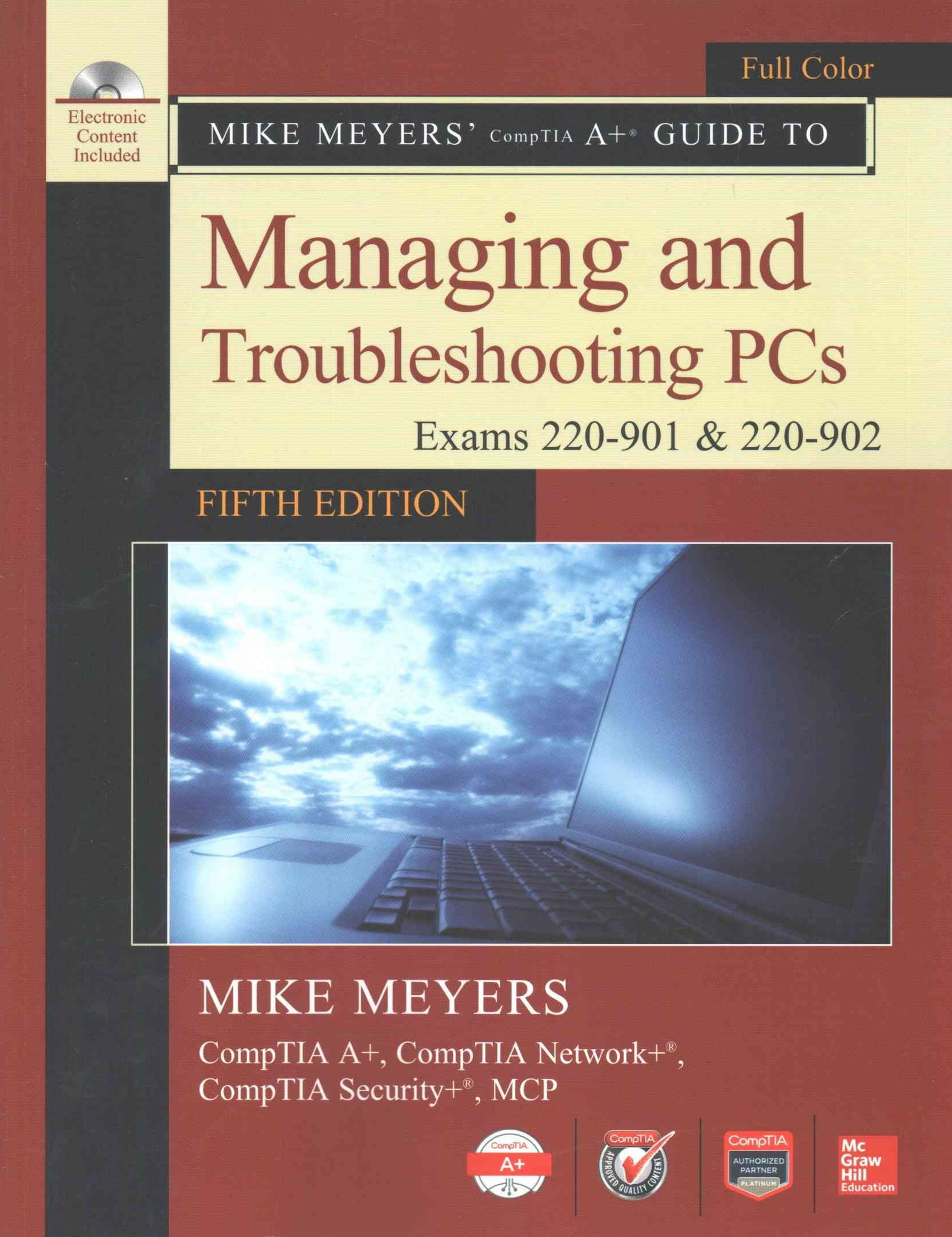 Mike Meyers' CompTIA a+ Guide to Managing and Troubleshooting PCs, Fifth Edition (Exams 220-901 And