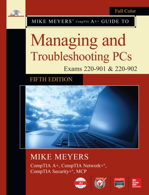 Mike Meyers' CompTIA A+ Guide to Managing and Troubleshooting PCs, Fifth Edition (Exams 220-901 & 2
