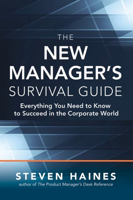 New Manager s Survival Guide: Everything You Need to Know to Succeed in the Corporate World