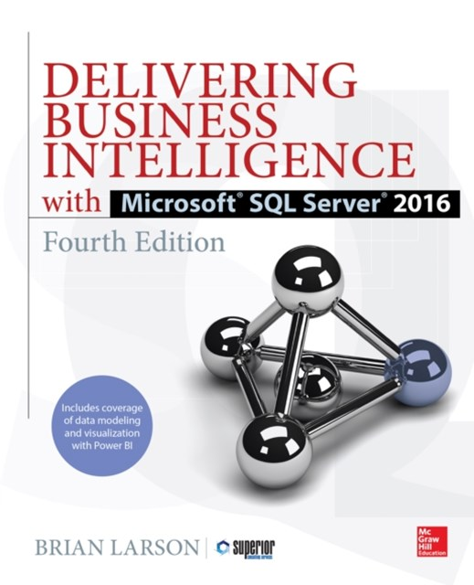 Delivering Business Intelligence with Microsoft SQL Server 2016, Fourth Edition