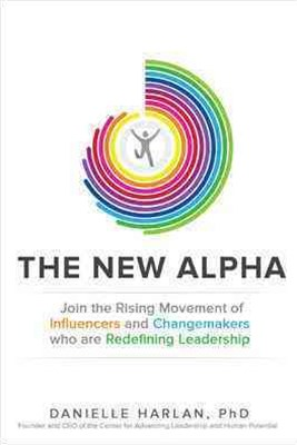 New Alpha: Join the Rising Movement of Influencers and Changemakers Who are Redefining Leadership