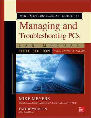 Mike Meyers' CompTIA a+ Guide to Managing and Troubleshooting PCs Lab Manual, Fifth Edition (Exams