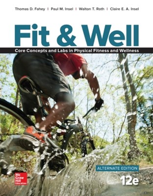 Fit & Well Alternate Edition: Core Concepts and Labs in Physical Fitness and Wellness Loose Leaf Edition
