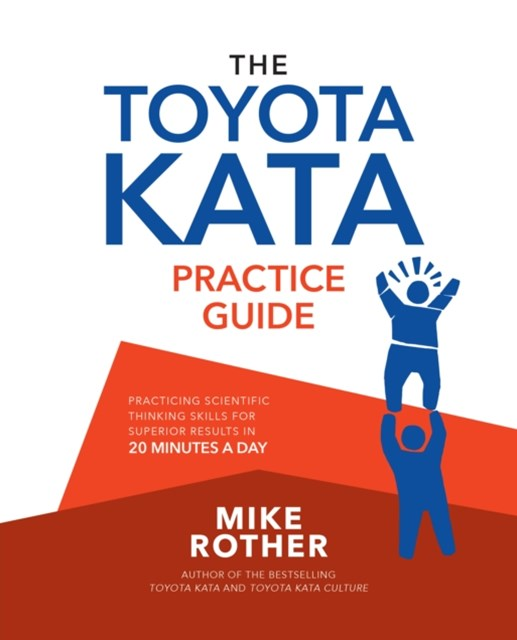 The Toyota Kata Practice Guide: Practicing Scientific Thinking Skills for Superior Results in 20 Mi