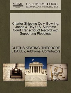 Charter Shipping Co V. Bowring, Jones & Tidy U.S. Supreme Court Transcript of Record with Supporting Pleadings by Cletus Keating, Theodore L Bailey, Additional Contributors (9781270122104) - PaperBack - Reference Law