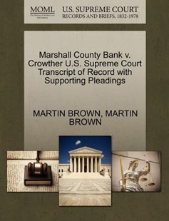 Marshall County Bank v. Crowther U.S. Supreme Court Transcript of Record with Supporting Pleadings by MARTIN BROWN, MARTIN BROWN (9781270300427) - PaperBack - Reference Law