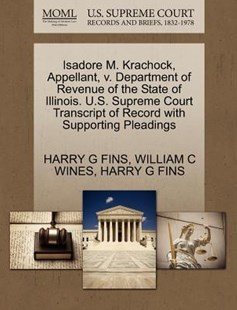 Isadore M. Krachock, Appellant, v. Department of Revenue of the State of Illinois. U.S. Supreme Court Transcript of Record with Supporting Pleadings by HARRY G FINS, WILLIAM C WINES, HARRY G FINS (9781270355489) - PaperBack - Reference Law