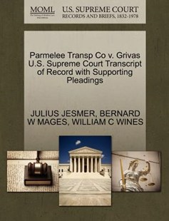 Parmelee Transp Co v. Grivas U.S. Supreme Court Transcript of Record with Supporting Pleadings by JULIUS JESMER, BERNARD W MAGES, WILLIAM C WINES (9781270398714) - PaperBack - Reference Law