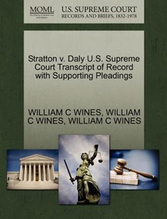Stratton v. Daly U.S. Supreme Court Transcript of Record with Supporting Pleadings by WILLIAM C WINES, WILLIAM C WINES, WILLIAM C WINES (9781270467830) - PaperBack - Reference Law