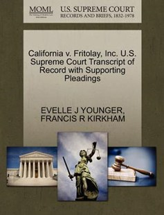 California v. Fritolay, Inc. U.S. Supreme Court Transcript of Record with Supporting Pleadings by EVELLE J YOUNGER, FRANCIS R KIRKHAM (9781270548928) - PaperBack - Reference Law