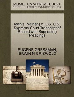 Marks (Nathan) v. U.S. U.S. Supreme Court Transcript of Record with Supporting Pleadings by EUGENE GRESSMAN, ERWIN N GRISWOLD (9781270564058) - PaperBack - Reference Law
