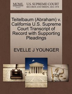 Teitelbaum (Abraham) v. California U.S. Supreme Court Transcript of Record with Supporting Pleadings by EVELLE J YOUNGER (9781270627937) - PaperBack - Reference Law