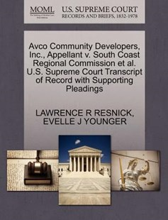 Avco Community Developers, Inc., Appellant v. South Coast Regional Commission et al. U.S. Supreme Court Transcript of Record with Supporting Pleadings by LAWRENCE R RESNICK, EVELLE J YOUNGER (9781270672012) - PaperBack - Reference Law
