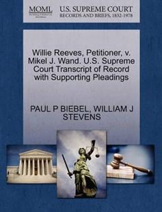 Willie Reeves, Petitioner, V. Mikel J. Wand. U.S. Supreme Court Transcript of Record with Supporting Pleadings by Paul P Biebel, William J Stevens (9781270689812) - PaperBack - Reference Law