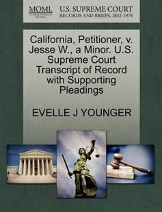California, Petitioner, v. Jesse W., a Minor. U.S. Supreme Court Transcript of Record with Supporting Pleadings by EVELLE J YOUNGER (9781270698548) - PaperBack - Reference Law