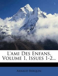 L'Ami Des Enfans, Volume 1, Issues 1-2... by Arnaud Berquin (9781270838487) - PaperBack - Education Trade Guides