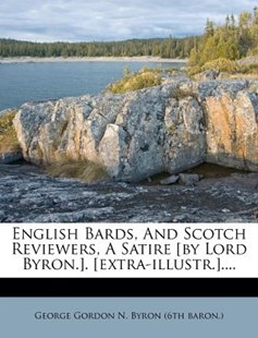 English Bards, and Scotch Reviewers, a Satire [by Lord Byron.]. [extra-Illustr.].... by George Gordon N Byron (6th Baron ) (9781270954507) - PaperBack - History