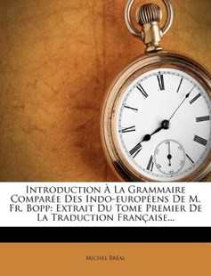 Introduction a la Grammaire Comparee Des Indo-Europeens de M. Fr. Bopp by Michel Breal (9781271158447) - PaperBack - History