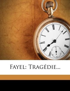 Fayel by Francois-Thomas-Marie De Baculard D' Ar (9781271298440) - PaperBack - History