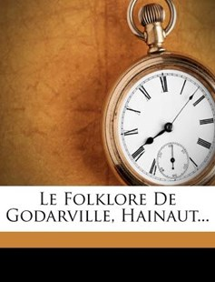 Le Folklore de Godarville, Hainaut... by Alfred Harou (9781271360611) - PaperBack - Modern & Contemporary Fiction Literature