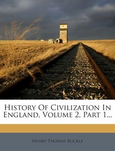 History of Civilization in England, Volume 2, Part 1... by Henry Thomas Buckle (9781272367121) - PaperBack - History