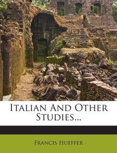 Italian and Other Studies... by Francis Hueffer (9781272389246) - PaperBack - History