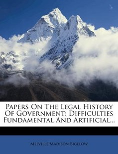 Papers on the Legal History of Government by Melville Madison Bigelow (9781272545826) - PaperBack - History