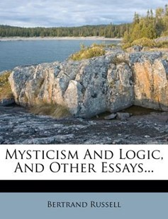 Mysticism and Logic, and Other Essays... by Bertrand Russell Earl (9781273080340) - PaperBack - Philosophy Modern