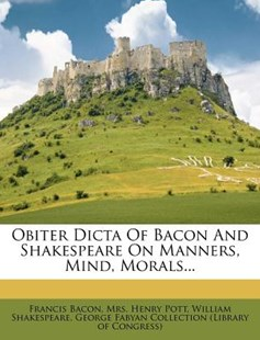 Obiter Dicta of Bacon and Shakespeare on Manners, Mind, Morals... by Francis Bacon, William Shakespeare, Mrs Henry Pott (9781273516788) - PaperBack - History