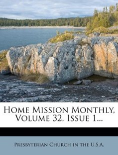 Home Mission Monthly, Volume 32, Issue 1... by Presbyterian Church in U S A, Presbyterian Church in the U S a (9781273758034) - PaperBack - History