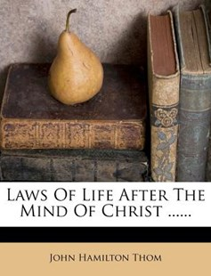 Laws of Life After the Mind of Christ ...... by John Hamilton Thom (9781273795459) - PaperBack - Reference Law