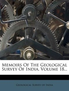 Memoirs of the Geological Survey of India, Volume 18... by Geological Survey of India (9781274061874) - PaperBack - History